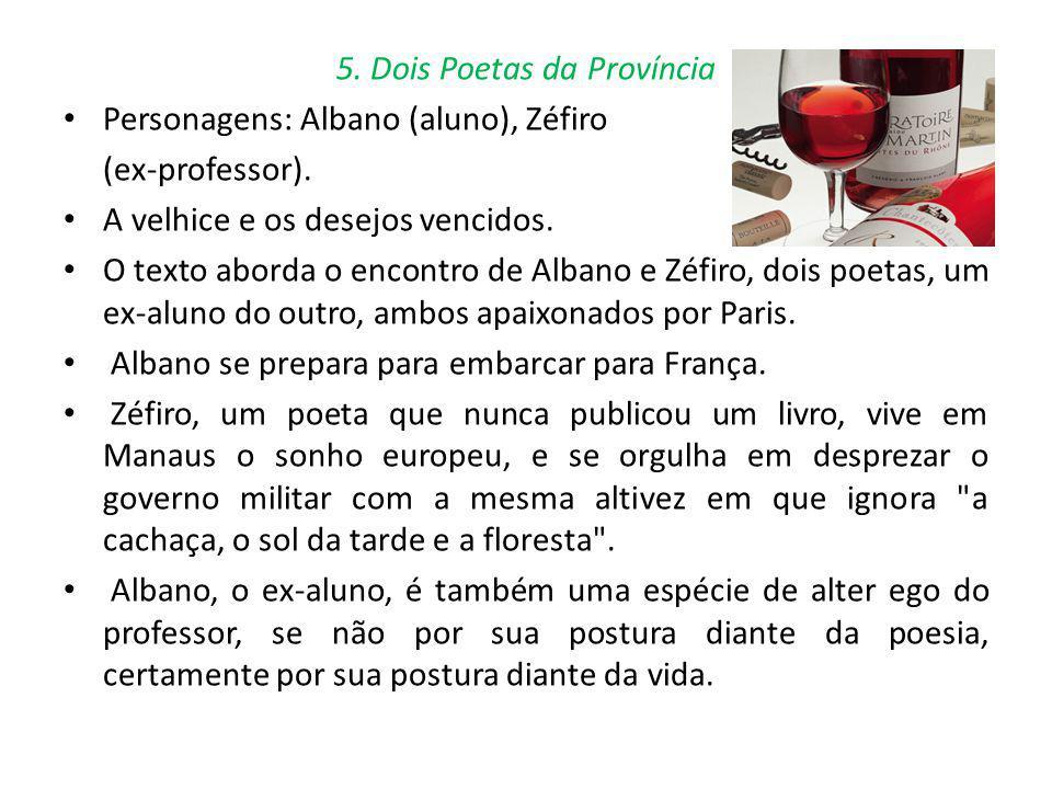 5. Dois Poetas da Província Personagens: Albano (aluno), Zéfiro (ex-professor). A velhice e os desejos vencidos. O texto aborda o encontro de Albano e