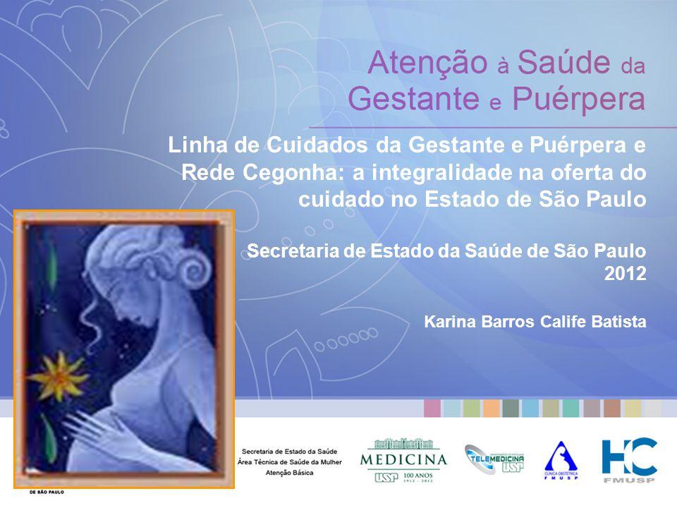 Linha de Cuidados da Gestante e Puérpera e Rede Cegonha: a integralidade na oferta do cuidado no Estado de São Paulo Secretaria de Estado da Saúde de