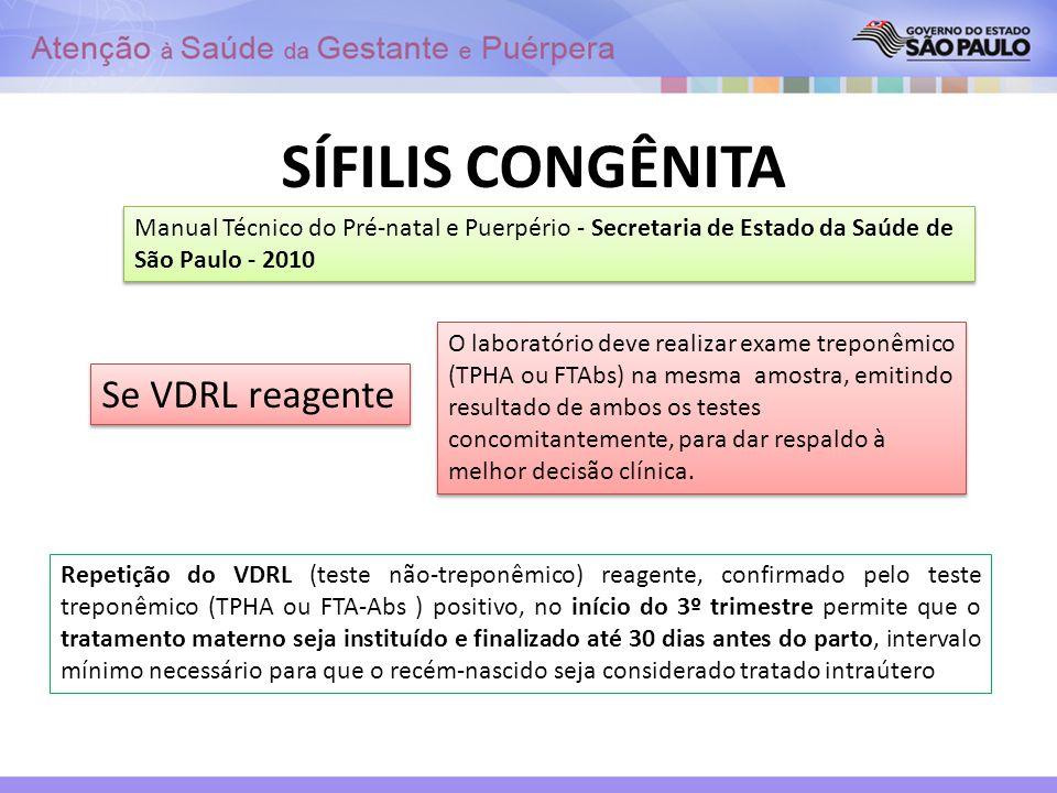 SÍFILIS CONGÊNITA Manual Técnico do Pré-natal e Puerpério - Secretaria de Estado da Saúde de São Paulo - 2010 Se VDRL reagente O laboratório deve real