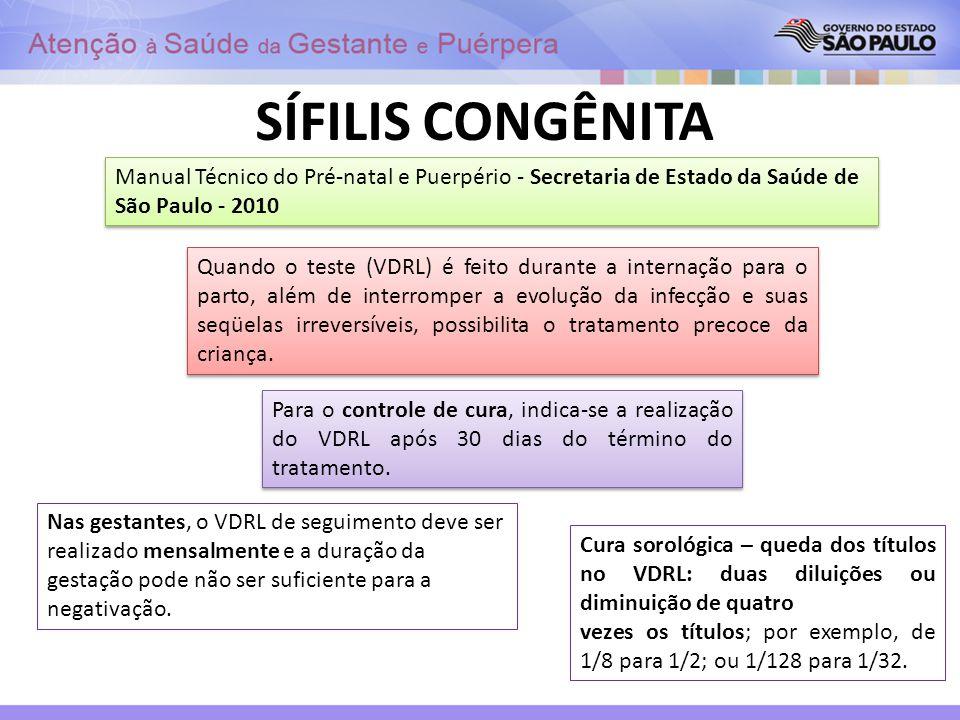 SÍFILIS CONGÊNITA Quando o teste (VDRL) é feito durante a internação para o parto, além de interromper a evolução da infecção e suas seqüelas irrevers
