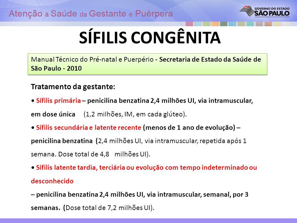 SÍFILIS CONGÊNITA Manual Técnico do Pré-natal e Puerpério - Secretaria de Estado da Saúde de São Paulo - 2010 Tratamento da gestante: Sífilis primária