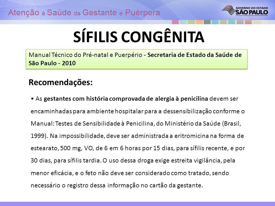 SÍFILIS CONGÊNITA Manual Técnico do Pré-natal e Puerpério - Secretaria de Estado da Saúde de São Paulo - 2010 Recomendações: As gestantes com história