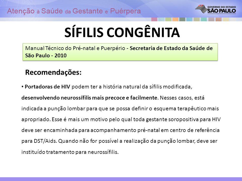 SÍFILIS CONGÊNITA Manual Técnico do Pré-natal e Puerpério - Secretaria de Estado da Saúde de São Paulo - 2010 Recomendações: Portadoras de HIV podem t