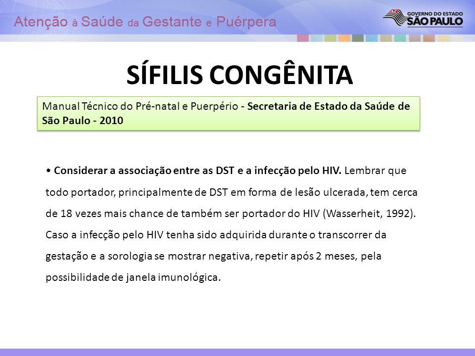 SÍFILIS CONGÊNITA Considerar a associação entre as DST e a infecção pelo HIV. Lembrar que todo portador, principalmente de DST em forma de lesão ulcer