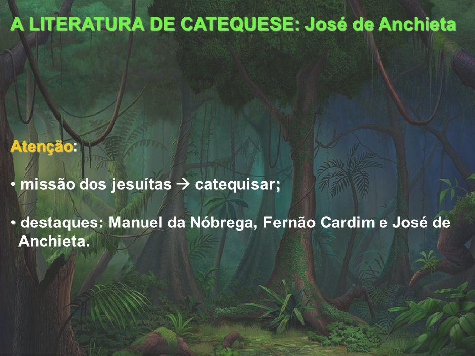 A LITERATURA DE CATEQUESE: José de Anchieta Atenção Atenção: ; missão dos jesuítas catequisar; destaques: Manuel da Nóbrega, Fernão Cardim e José de Anchieta.