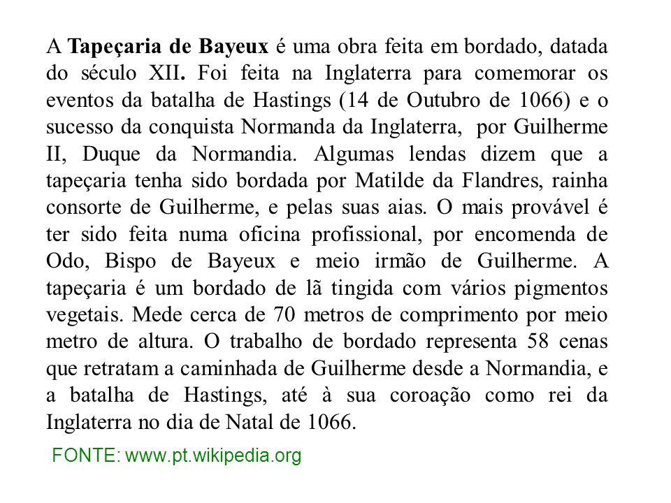 A Tapeçaria de Bayeux é uma obra feita em bordado, datada do século XII. Foi feita na Inglaterra para comemorar os eventos da batalha de Hastings (14
