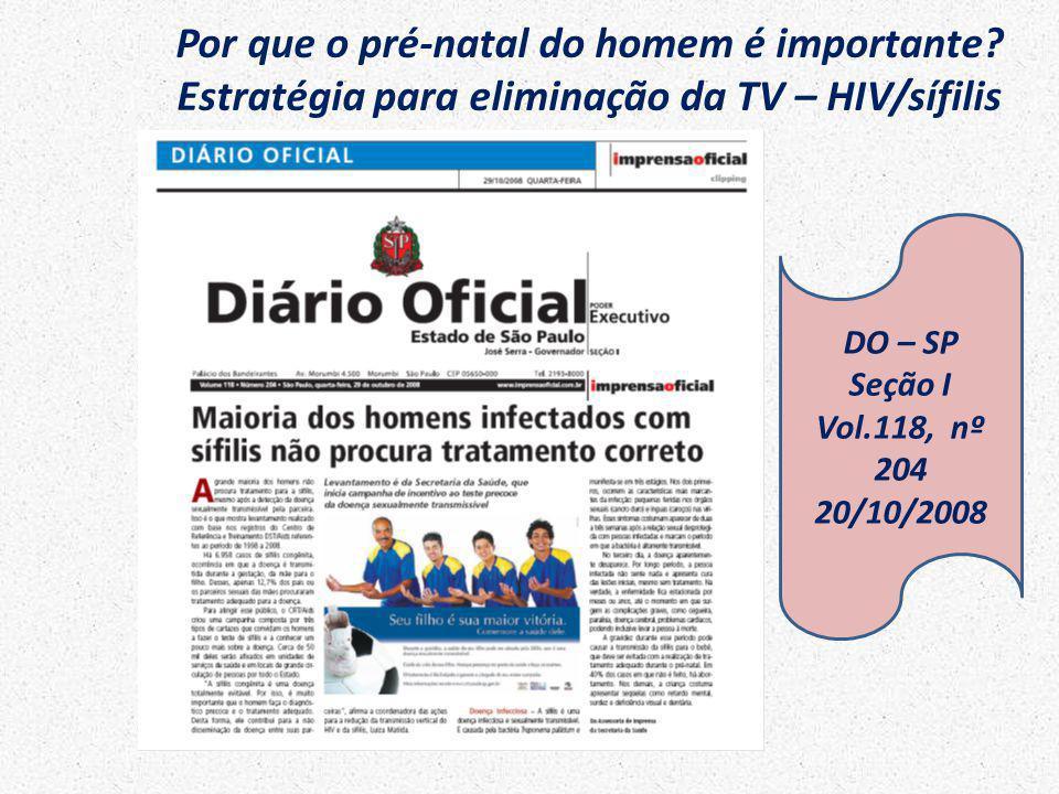 Por que o pré-natal do homem é importante? Estratégia para eliminação da TV – HIV/sífilis DO – SP Seção I Vol.118, nº 204 20/10/2008