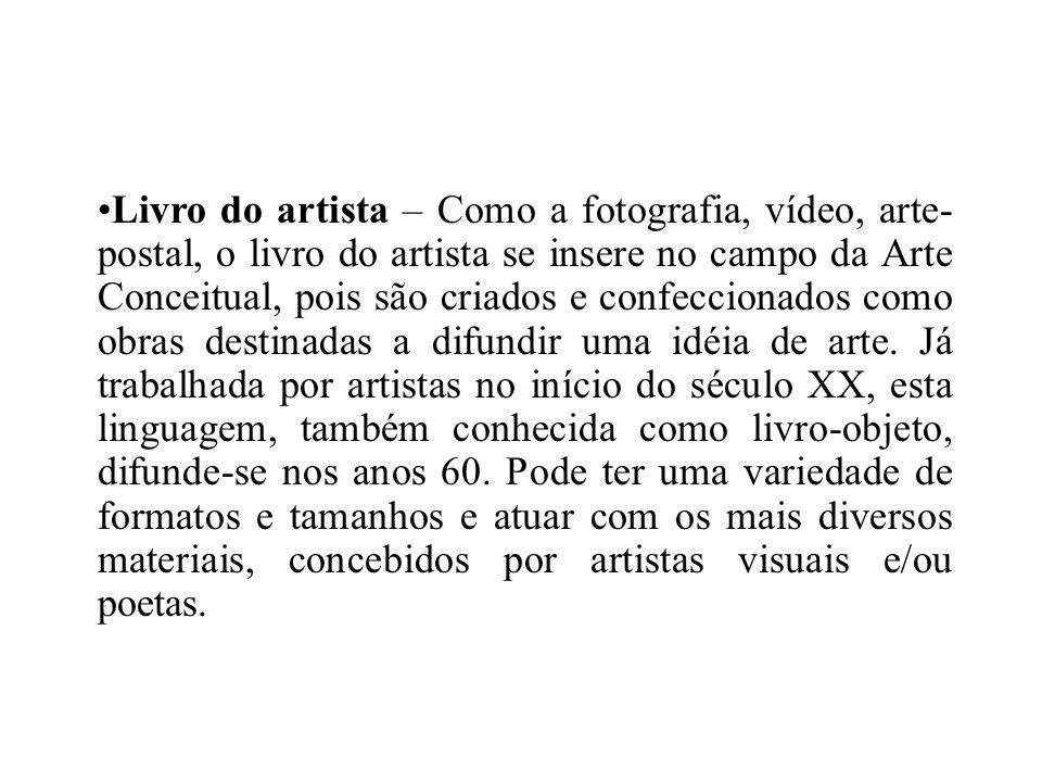Livro do artista – Como a fotografia, vídeo, arte- postal, o livro do artista se insere no campo da Arte Conceitual, pois são criados e confeccionados