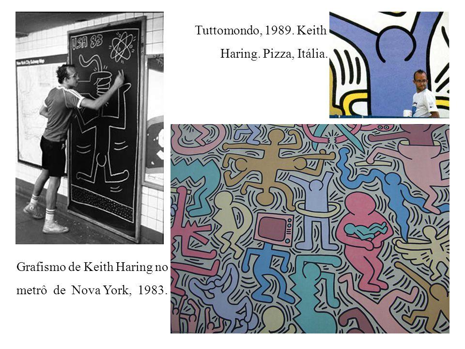 Grafismo de Keith Haring no metrô de Nova York, 1983. Tuttomondo, 1989. Keith Haring. Pizza, Itália.