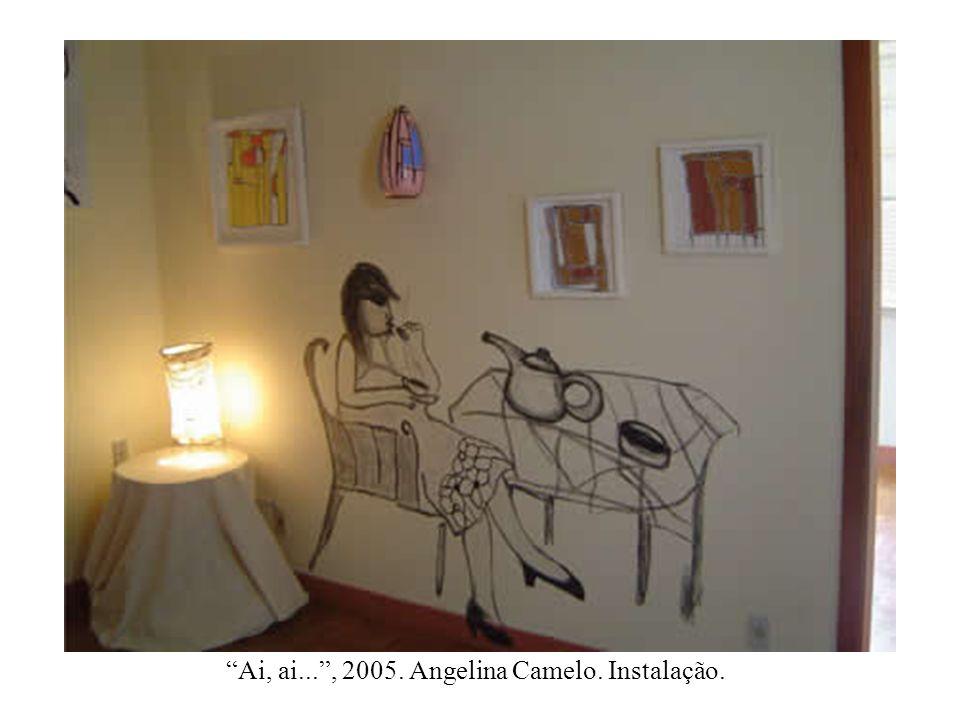 Ai, ai..., 2005. Angelina Camelo. Instalação.