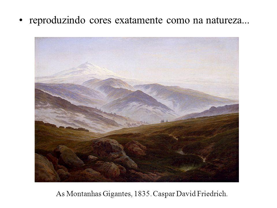 reproduzindo cores exatamente como na natureza...As Montanhas Gigantes, 1835.