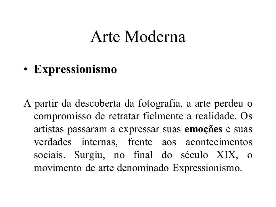 Arte Moderna Expressionismo A partir da descoberta da fotografia, a arte perdeu o compromisso de retratar fielmente a realidade.