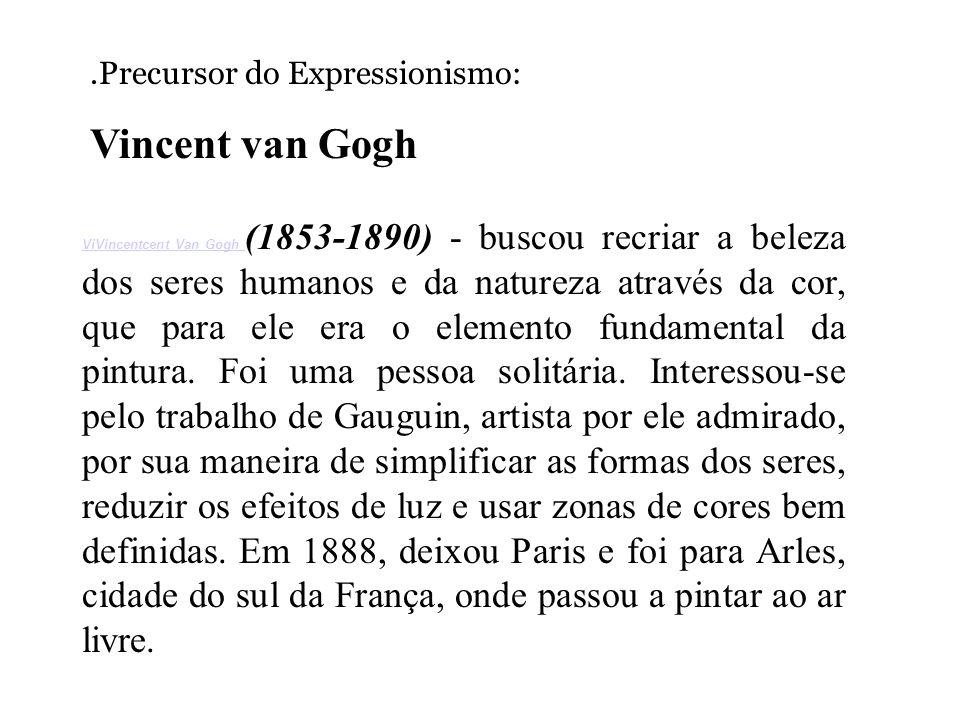 ViVincentcent Van Gogh ViVincentcent Van Gogh (1853-1890) - buscou recriar a beleza dos seres humanos e da natureza através da cor, que para ele era o elemento fundamental da pintura.