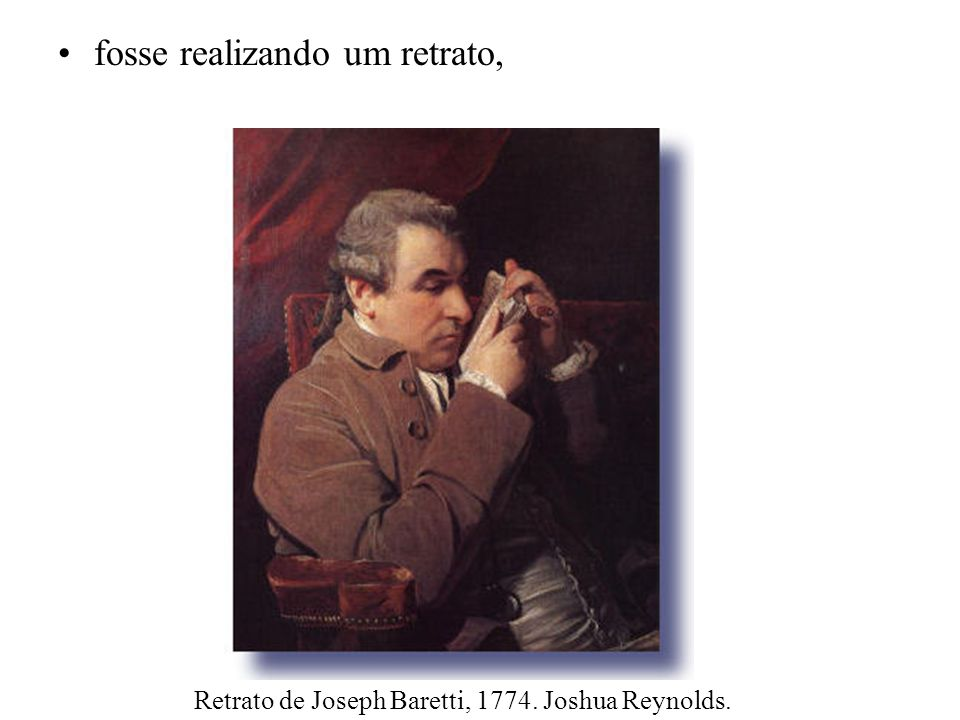 fosse realizando um retrato, Retrato de Joseph Baretti, 1774. Joshua Reynolds.
