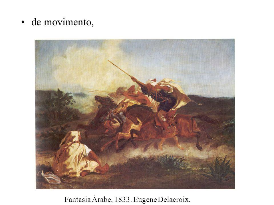 de movimento, Fantasia Árabe, 1833. Eugene Delacroix.