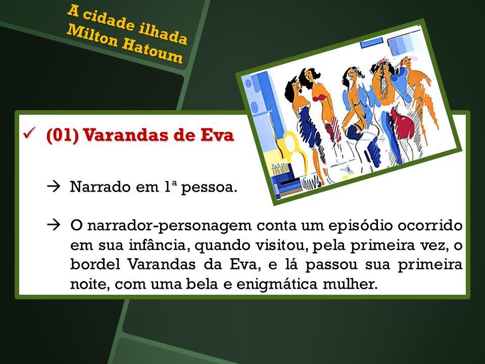 A cidade ilhada Milton Hatoum (01) Varandas de Eva (01) Varandas de Eva Narrado em 1ª pessoa. O narrador-personagem conta um episódio ocorrido em sua