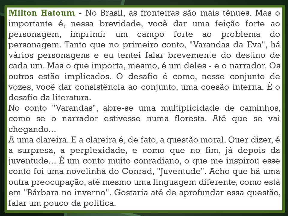 Milton Hatoum - No Brasil, as fronteiras são mais tênues. Mas o importante é, nessa brevidade, você dar uma feição forte ao personagem, imprimir um ca