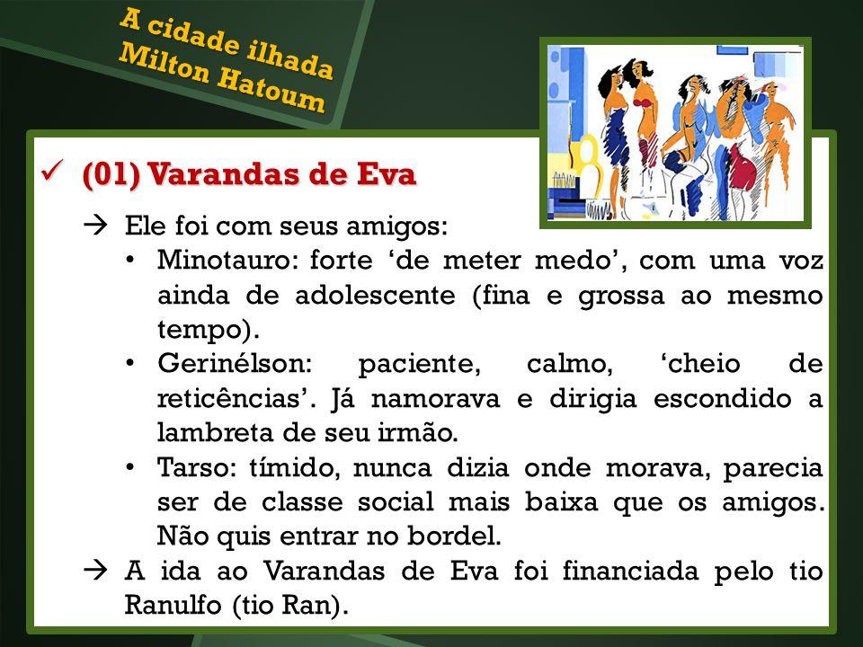 (01) Varandas de Eva (01) Varandas de Eva Ele foi com seus amigos: Minotauro: forte de meter medo, com uma voz ainda de adolescente (fina e grossa ao
