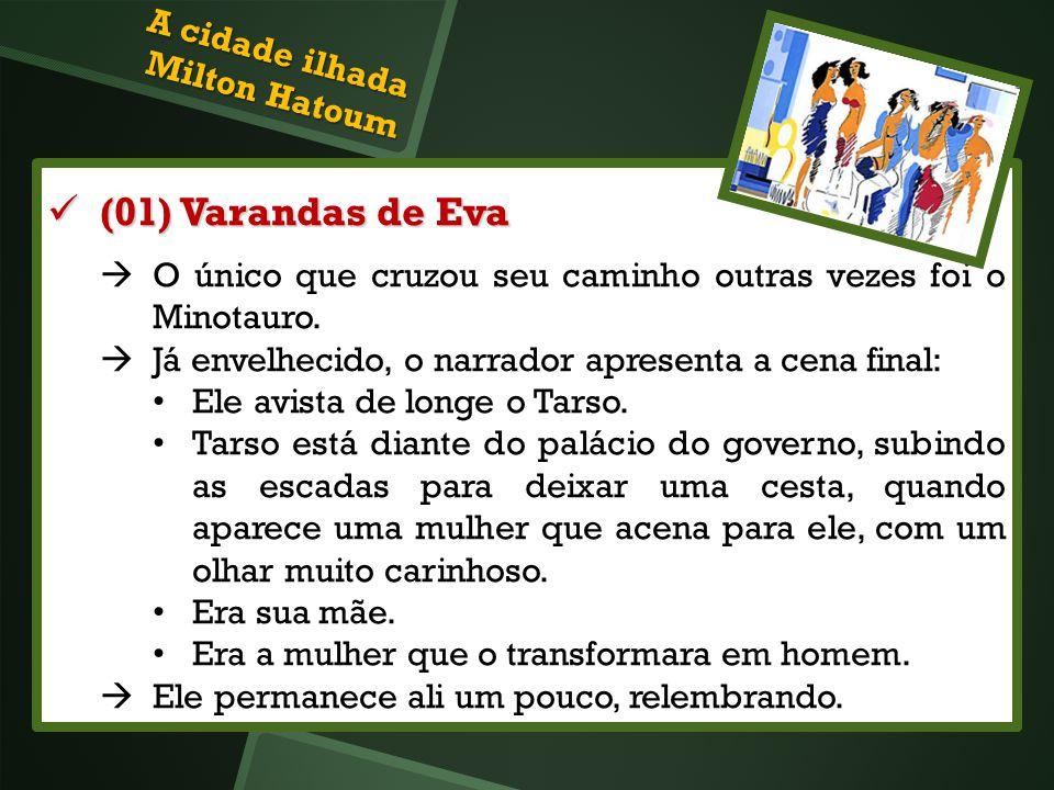 (01) Varandas de Eva (01) Varandas de Eva O único que cruzou seu caminho outras vezes foi o Minotauro. Já envelhecido, o narrador apresenta a cena fin