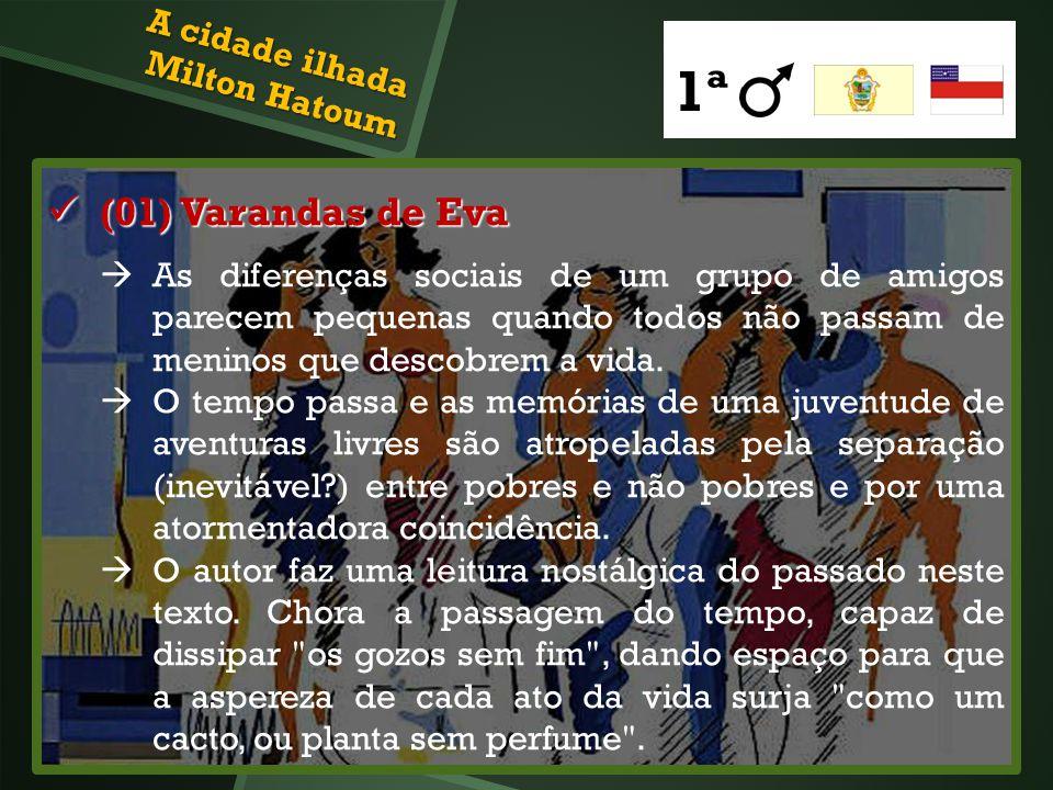 (01) Varandas de Eva (01) Varandas de Eva As diferenças sociais de um grupo de amigos parecem pequenas quando todos não passam de meninos que descobre