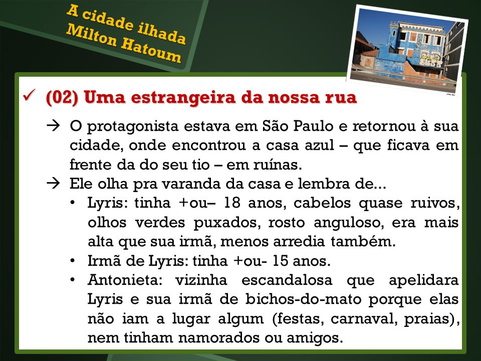 (02) Uma estrangeira da nossa rua (02) Uma estrangeira da nossa rua O protagonista estava em São Paulo e retornou à sua cidade, onde encontrou a casa