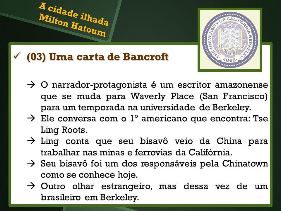 (03) Uma carta de Bancroft (03) Uma carta de Bancroft O narrador-protagonista é um escritor amazonense que se muda para Waverly Place (San Francisco)