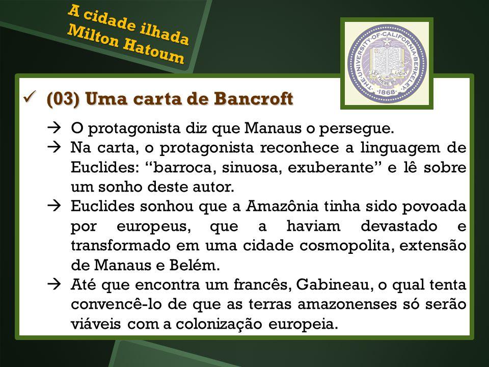 (03) Uma carta de Bancroft (03) Uma carta de Bancroft O protagonista diz que Manaus o persegue. Na carta, o protagonista reconhece a linguagem de Eucl