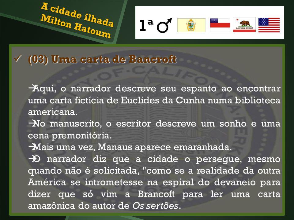 (03) Uma carta de Bancroft (03) Uma carta de Bancroft Aqui, o narrador descreve seu espanto ao encontrar uma carta fictícia de Euclides da Cunha numa