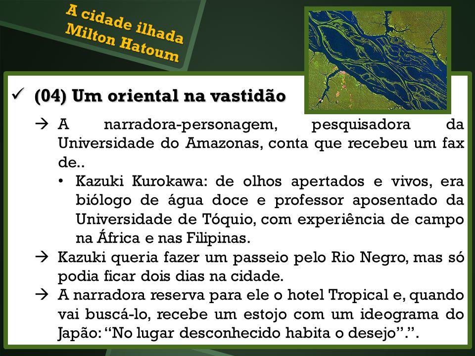 (04) Um oriental na vastidão (04) Um oriental na vastidão A narradora-personagem, pesquisadora da Universidade do Amazonas, conta que recebeu um fax d