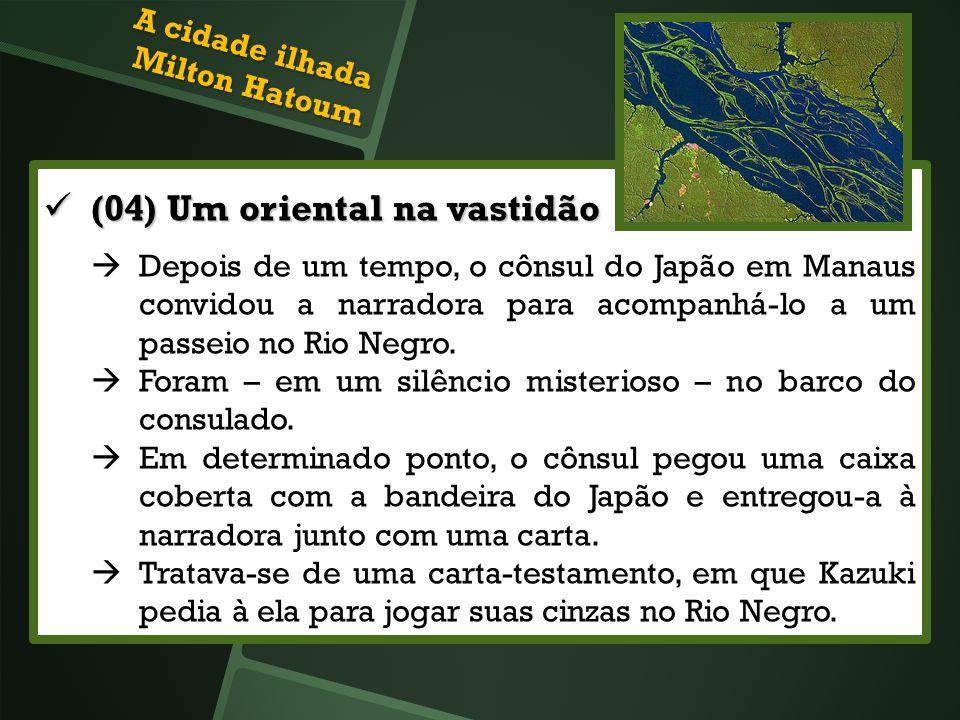 (04) Um oriental na vastidão (04) Um oriental na vastidão Depois de um tempo, o cônsul do Japão em Manaus convidou a narradora para acompanhá-lo a um