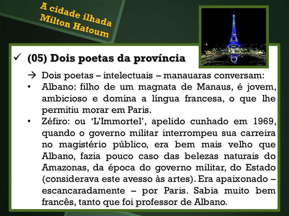 (05) Dois poetas da província (05) Dois poetas da província Dois poetas – intelectuais – manauaras conversam: Albano: filho de um magnata de Manaus, é