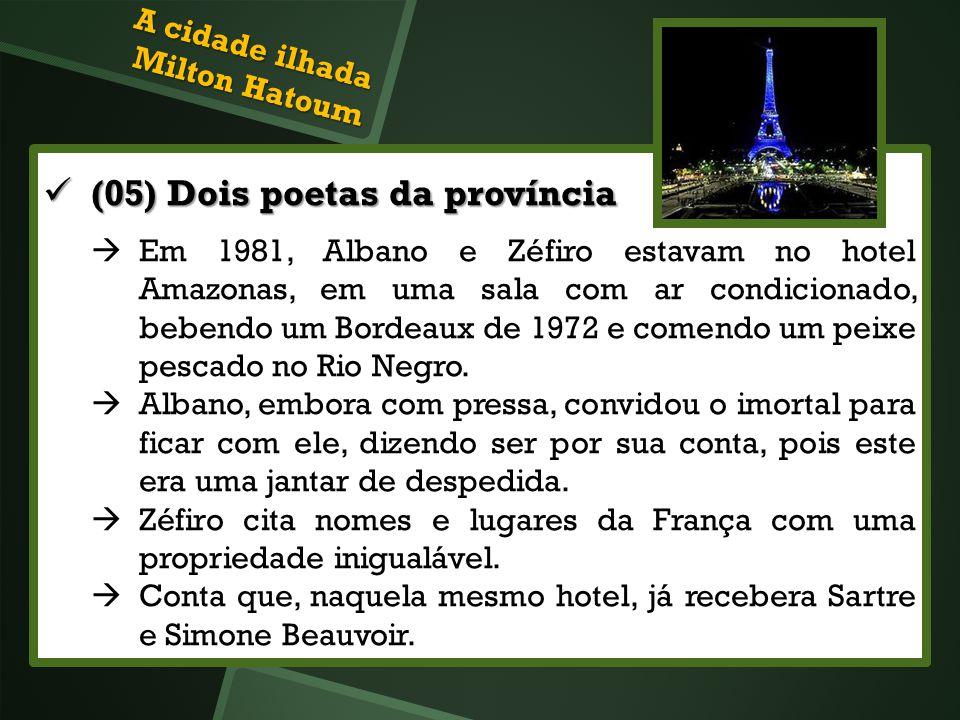 (05) Dois poetas da província (05) Dois poetas da província Em 1981, Albano e Zéfiro estavam no hotel Amazonas, em uma sala com ar condicionado, beben