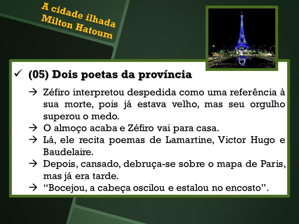 (05) Dois poetas da província (05) Dois poetas da província Zéfiro interpretou despedida como uma referência à sua morte, pois já estava velho, mas se