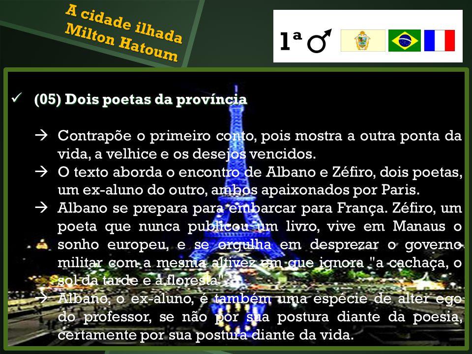 (05) Dois poetas da província (05) Dois poetas da província Contrapõe o primeiro conto, pois mostra a outra ponta da vida, a velhice e os desejos venc