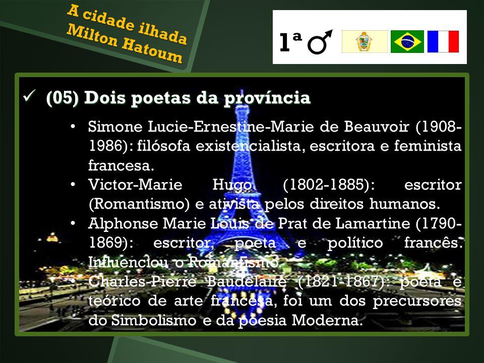 (05) Dois poetas da província (05) Dois poetas da província Simone Lucie-Ernestine-Marie de Beauvoir (1908- 1986): filósofa existencialista, escritora