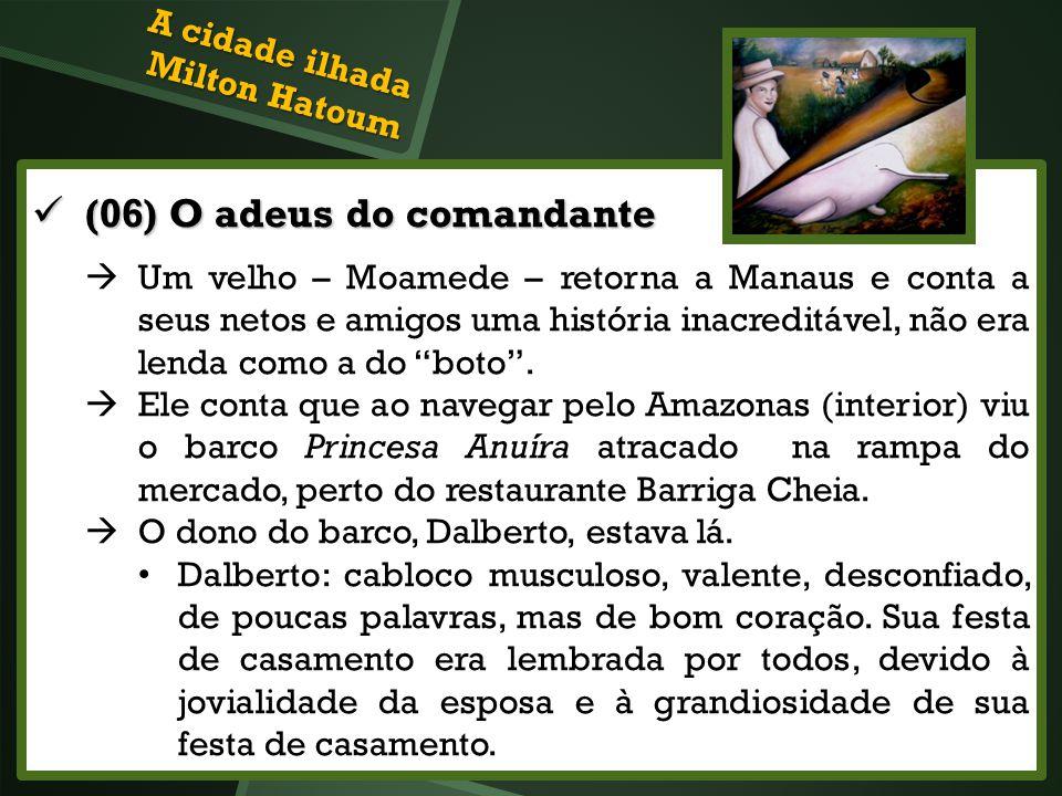 (06) O adeus do comandante (06) O adeus do comandante Um velho – Moamede – retorna a Manaus e conta a seus netos e amigos uma história inacreditável,