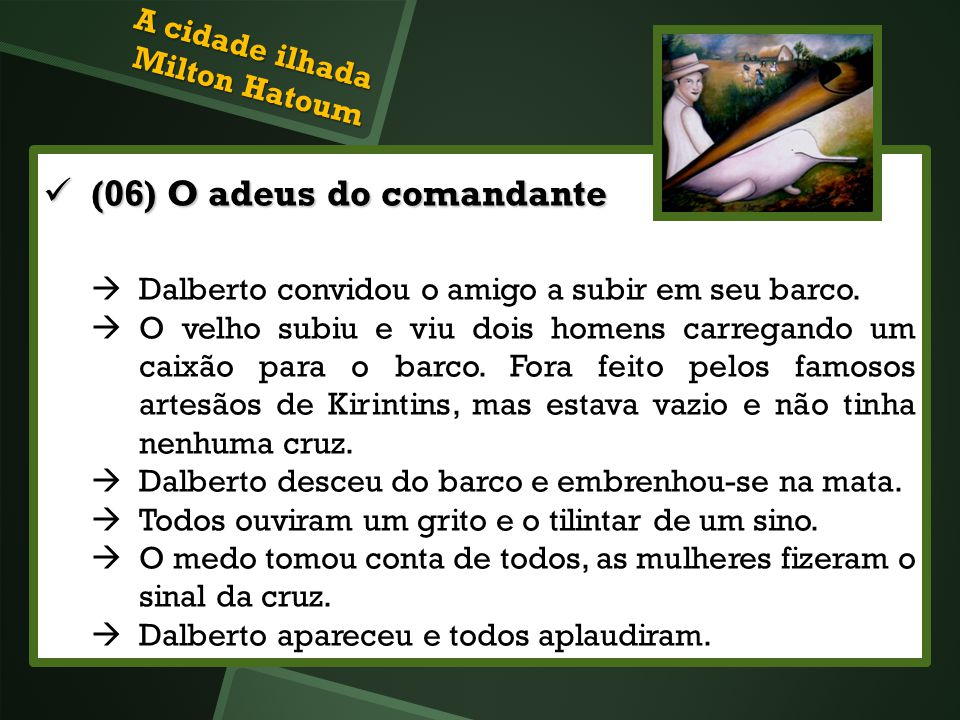 (06) O adeus do comandante (06) O adeus do comandante Dalberto convidou o amigo a subir em seu barco. O velho subiu e viu dois homens carregando um ca