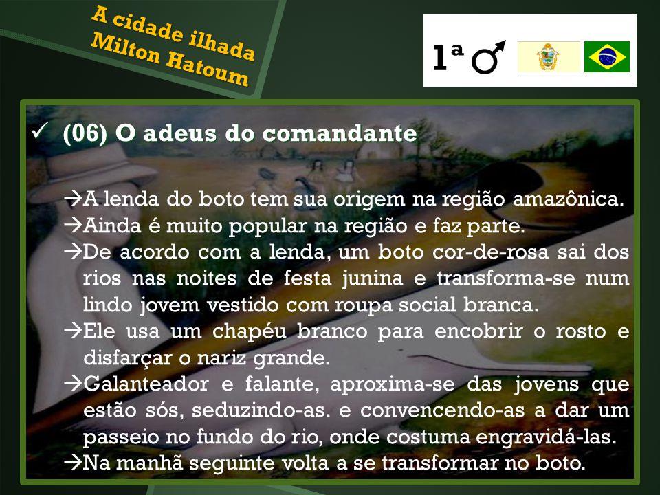 (06) O adeus do comandante (06) O adeus do comandante A lenda do boto tem sua origem na região amazônica. Ainda é muito popular na região e faz parte.