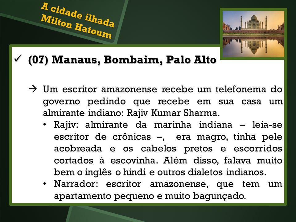 (07) Manaus, Bombaim, Palo Alto (07) Manaus, Bombaim, Palo Alto Um escritor amazonense recebe um telefonema do governo pedindo que recebe em sua casa