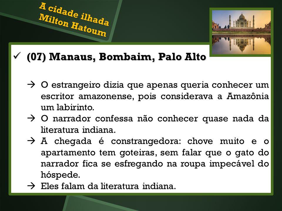 (07) Manaus, Bombaim, Palo Alto (07) Manaus, Bombaim, Palo Alto O estrangeiro dizia que apenas queria conhecer um escritor amazonense, pois considerav