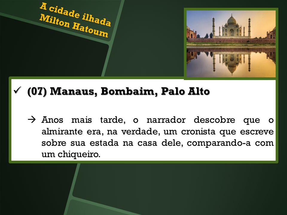 (07) Manaus, Bombaim, Palo Alto (07) Manaus, Bombaim, Palo Alto Anos mais tarde, o narrador descobre que o almirante era, na verdade, um cronista que