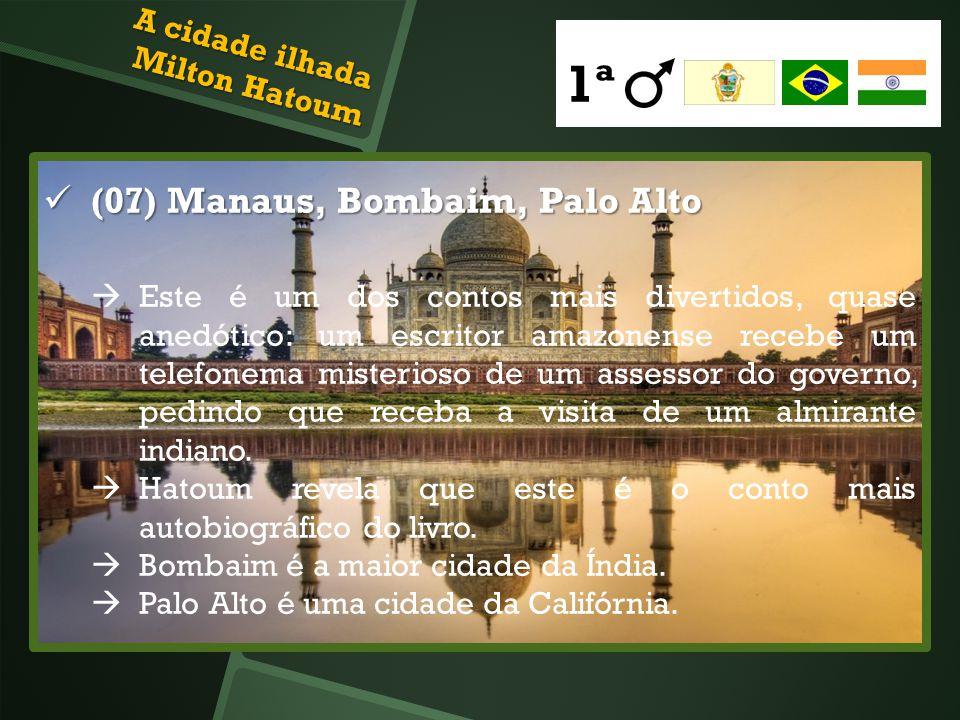 (07) Manaus, Bombaim, Palo Alto (07) Manaus, Bombaim, Palo Alto Este é um dos contos mais divertidos, quase anedótico: um escritor amazonense recebe u