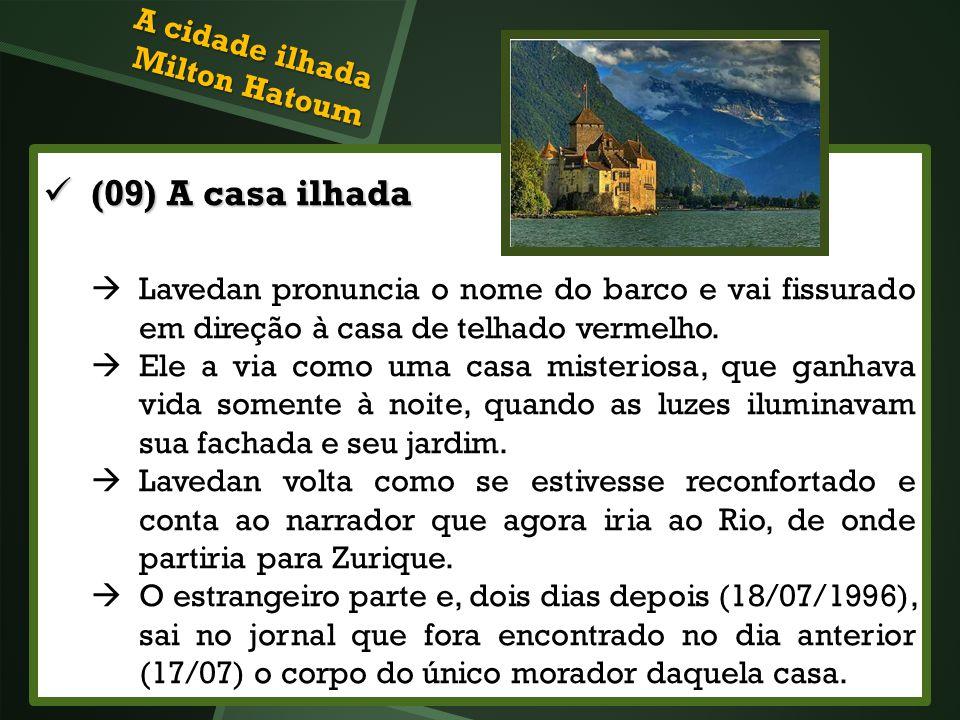(09) A casa ilhada (09) A casa ilhada Lavedan pronuncia o nome do barco e vai fissurado em direção à casa de telhado vermelho. Ele a via como uma casa