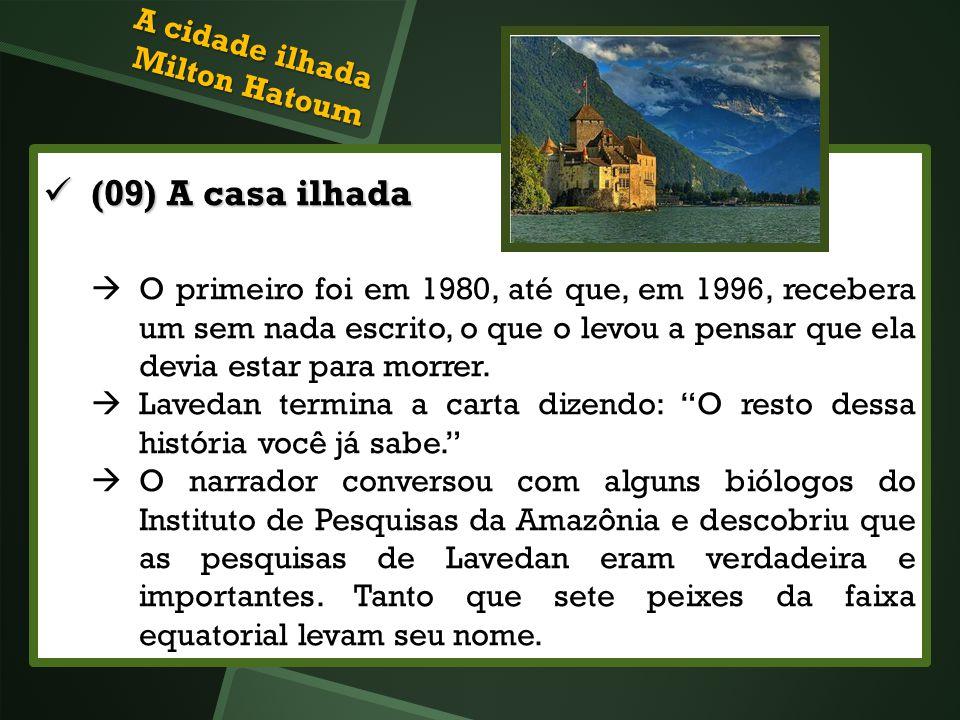 (09) A casa ilhada (09) A casa ilhada O primeiro foi em 1980, até que, em 1996, recebera um sem nada escrito, o que o levou a pensar que ela devia est