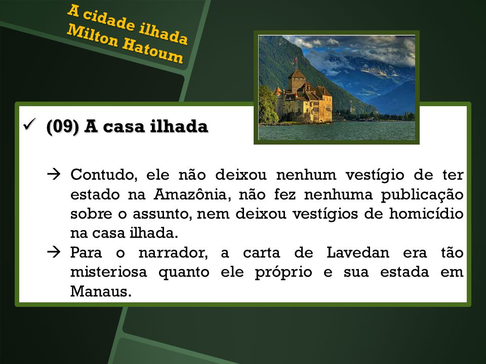 (09) A casa ilhada (09) A casa ilhada Contudo, ele não deixou nenhum vestígio de ter estado na Amazônia, não fez nenhuma publicação sobre o assunto, n