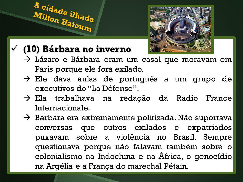 (10) Bárbara no inverno (10) Bárbara no inverno Lázaro e Bárbara eram um casal que moravam em Paris porque ele fora exilado. Ele dava aulas de portugu