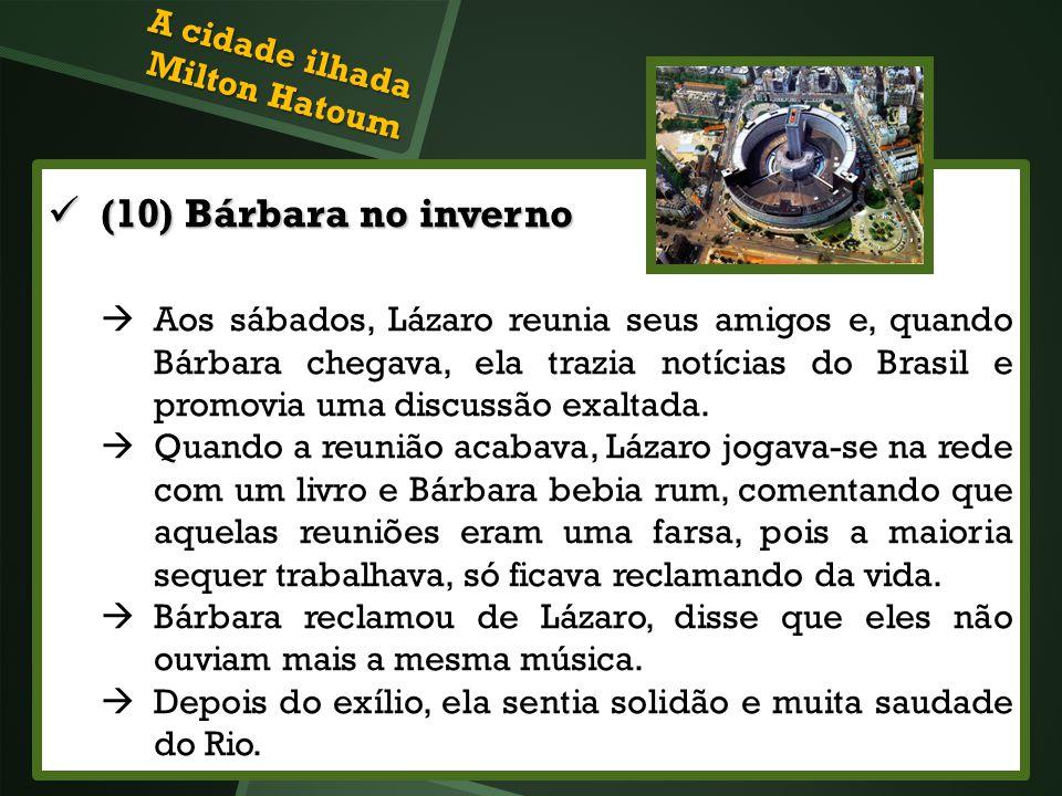 (10) Bárbara no inverno (10) Bárbara no inverno Aos sábados, Lázaro reunia seus amigos e, quando Bárbara chegava, ela trazia notícias do Brasil e prom
