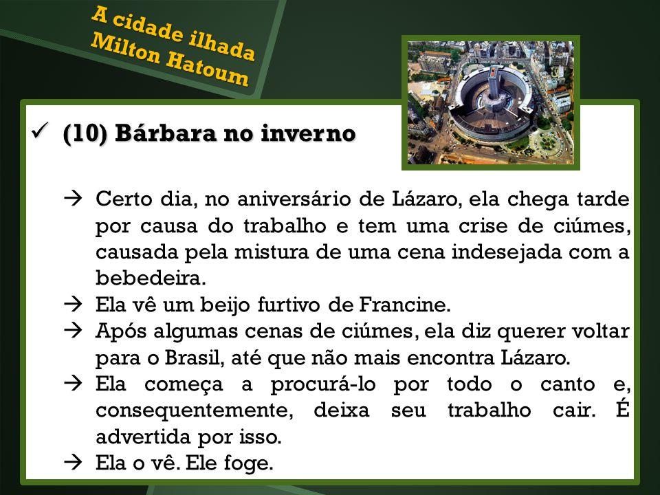 (10) Bárbara no inverno (10) Bárbara no inverno Certo dia, no aniversário de Lázaro, ela chega tarde por causa do trabalho e tem uma crise de ciúmes,