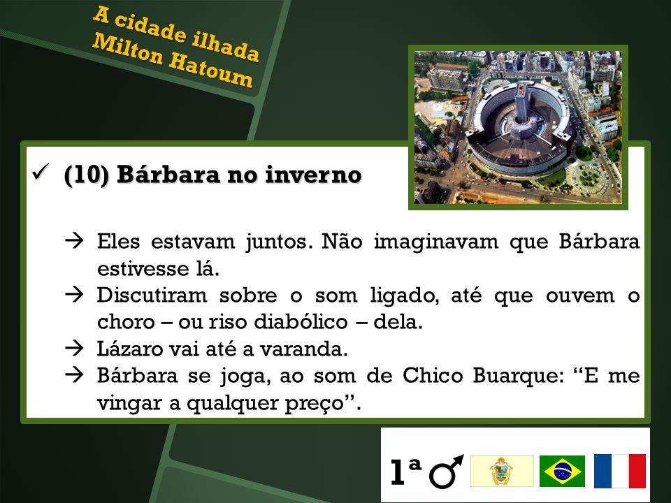 (10) Bárbara no inverno (10) Bárbara no inverno Eles estavam juntos. Não imaginavam que Bárbara estivesse lá. Discutiram sobre o som ligado, até que o