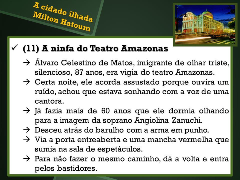 (11) A ninfa do Teatro Amazonas (11) A ninfa do Teatro Amazonas Álvaro Celestino de Matos, imigrante de olhar triste, silencioso, 87 anos, era vigia d